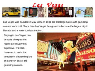 Las Vegas Las Vegas was founded in May 1905. In 1941 the first large hotels w