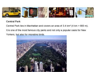Central Park Central Park lies in Manhattan and covers an area of 3.4 km² (4