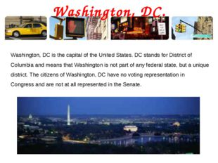 Washington, DC. Washington, DC is the capital of the United States. DC stands