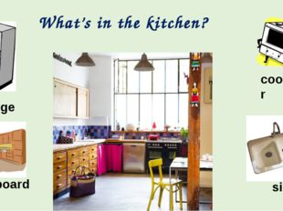What's in the kitchen? cooker fridge sink cupboard