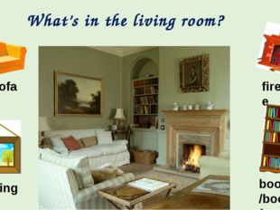What's in the living room? sofa fireplace painting bookcase/bookshelf