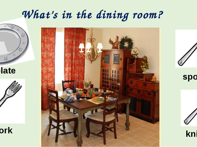 What's in the dining room? plate spoon fork knife