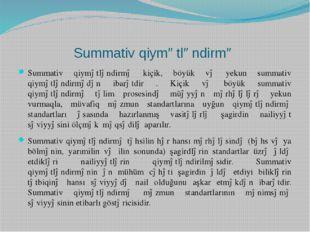Summativ qiymətləndirmə Summativ qiymətləndirmə kiçik, böyük və yekun summati