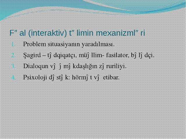 Fəal (interaktiv) təlimin mexanizmləri Problem situasiyanın yaradılması. Şagi...