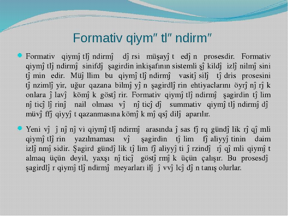 Formativ qiymətləndirmə Formativ qiymətləndirmə dərsi müşayət edən prosesdir....