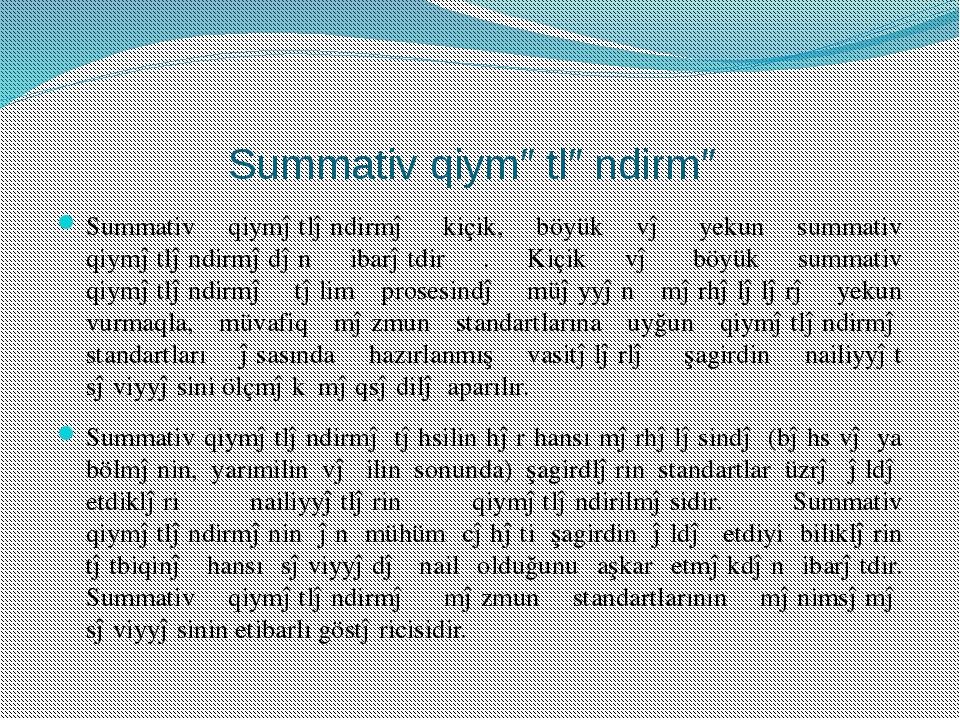 Summativ qiymətləndirmə Summativ qiymətləndirmə kiçik, böyük və yekun summati...