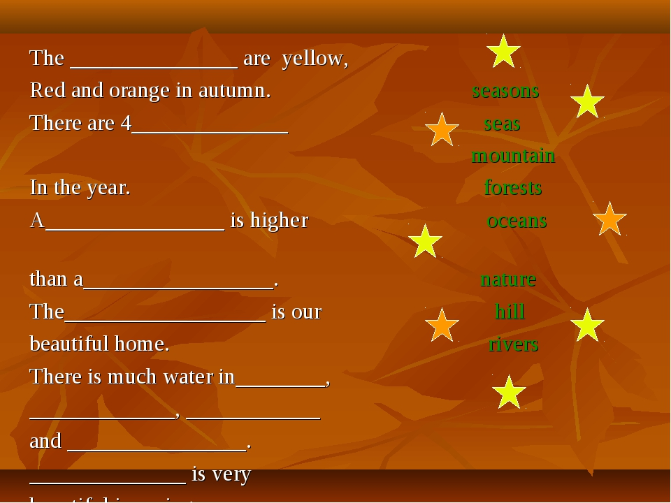 The _______________ are yellow, Red and orange in autumn. seasons There are 4...