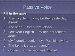 Passive Voice Fill in the gaps: This bicycle ... by my brother yesterday. /br