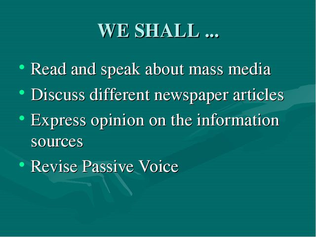 WE SHALL ... Read and speak about mass media Discuss different newspaper arti...