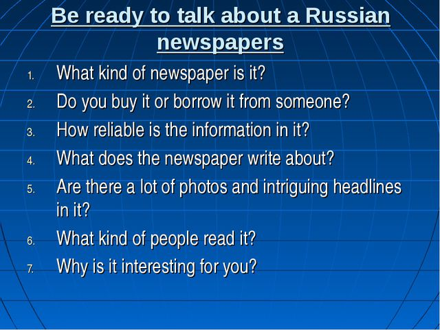 Be ready to talk about a Russian newspapers What kind of newspaper is it? Do...