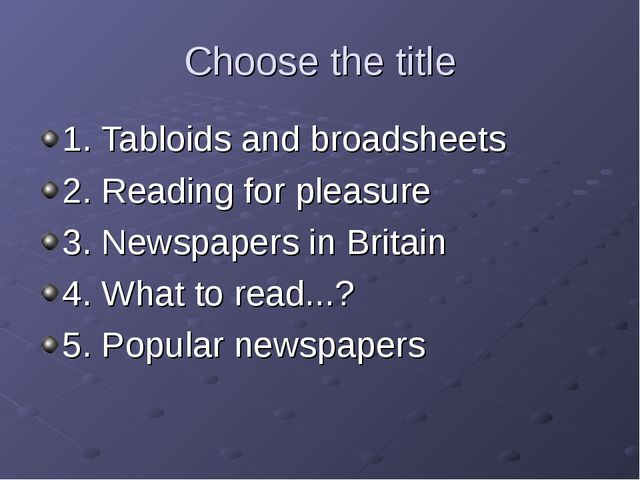 Choose the title 1. Tabloids and broadsheets 2. Reading for pleasure 3. Newsp...