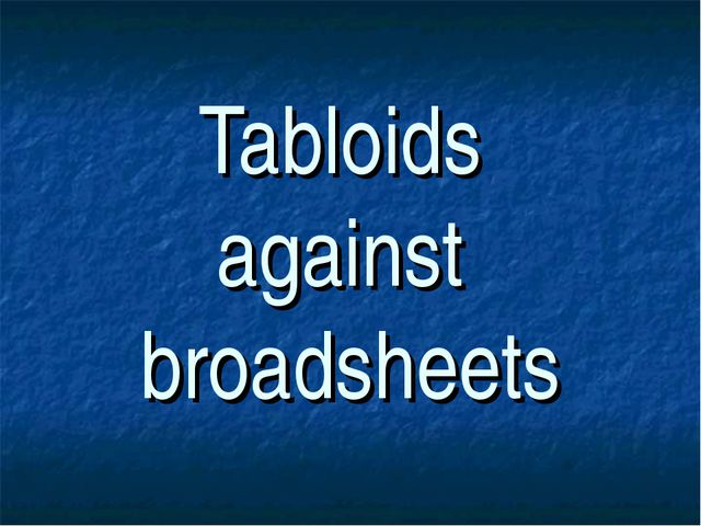 Tabloids against broadsheets