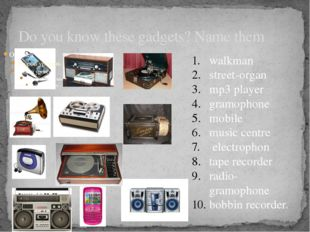 Do you know these gadgets? Name them walkman street-organ mp3 player gramopho
