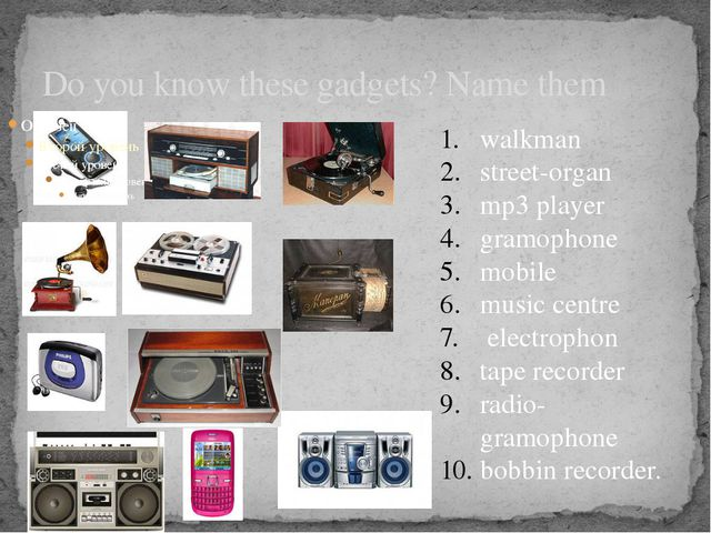 Do you know these gadgets? Name them walkman street-organ mp3 player gramopho...