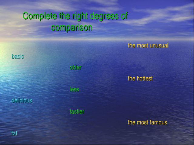 Complete the right degrees of comparison