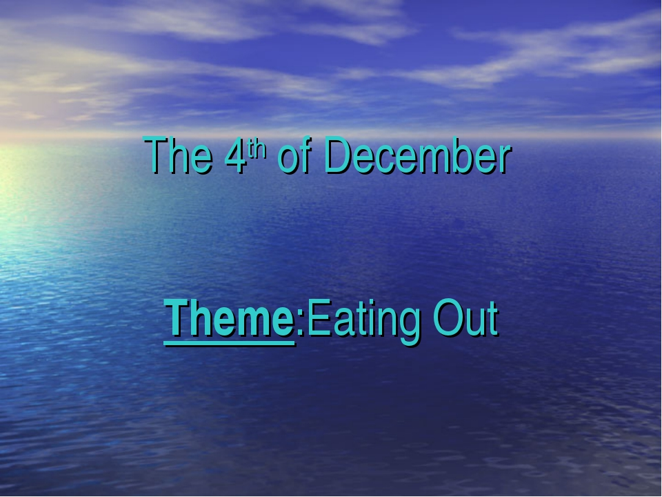 The 4th of December Theme:Eating Out