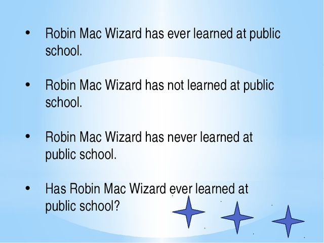 Robin Mac Wizard has ever learned at public school. Robin Mac Wizard has not...