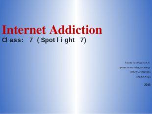 Internet Addiction Class: 7 (Spotlight 7) Учитель: Михель В.А. учитель англий