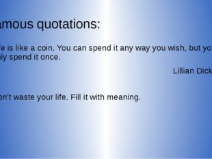 Famous quotations: Life is like a coin. You can spend it any way you wish, bu