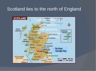 Scotland lies to the north of England
