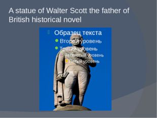 A statue of Walter Scott the father of British historical novel