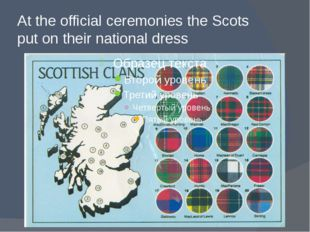 At the official ceremonies the Scots put on their national dress