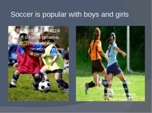 Soccer is popular with boys and girls