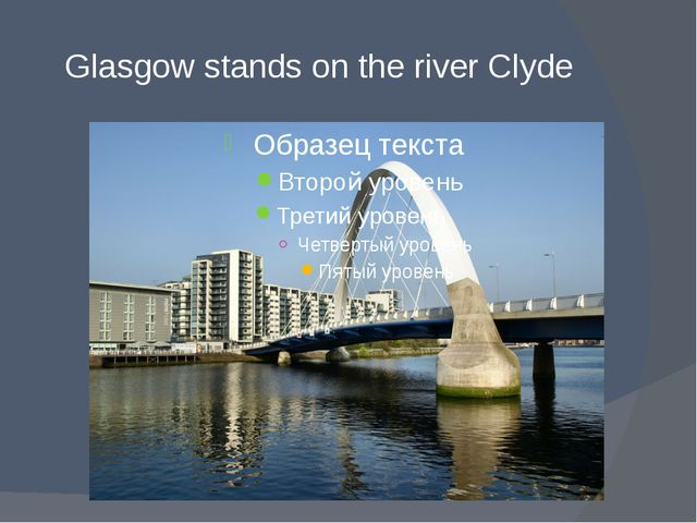 Glasgow stands on the river Clyde