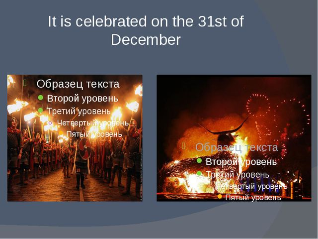 It is celebrated on the 31st of December