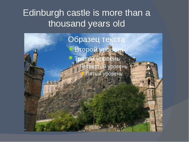 Edinburgh castle is more than a thousand years old