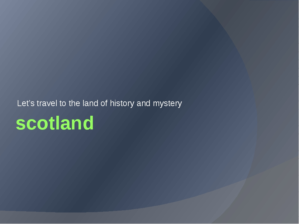 scotland Let's travel to the land of history and mystery