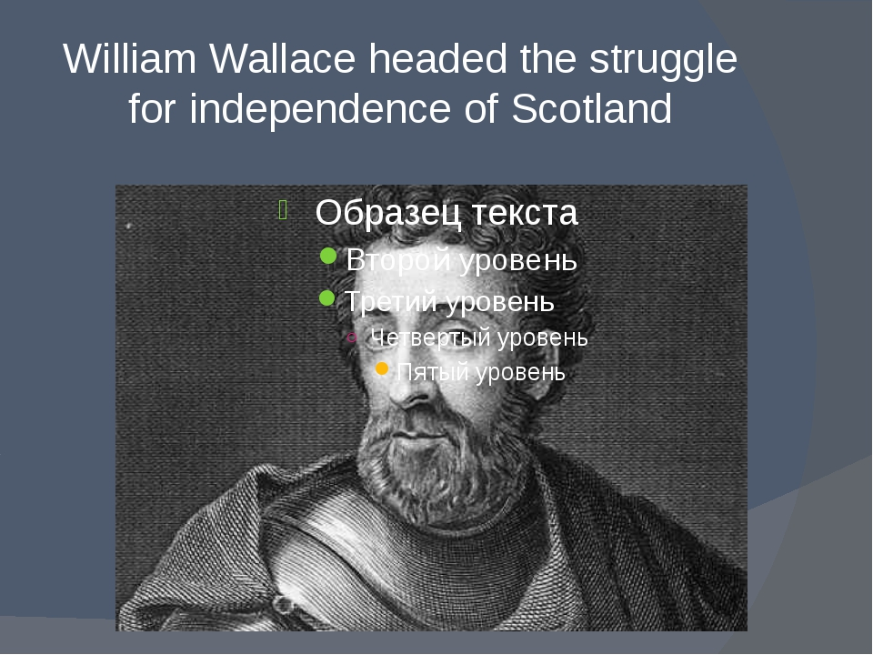 William Wallace headed the struggle for independence of Scotland
