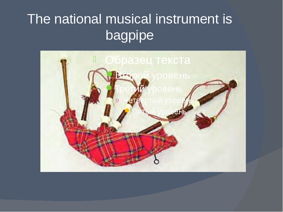 The national musical instrument is bagpipe
