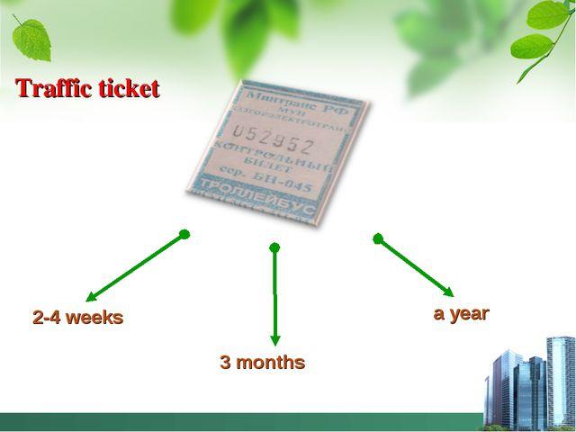 2-4 weeks 3 months a year Traffic ticket