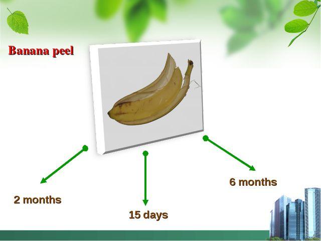 Banana peel 2 months 15 days 6 months