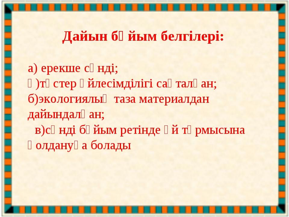 Дайын бұйым белгілері: а) ерекше сәнді; ә)түстер үйлесімділігі сақталған; б)э...