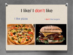 I like/ I don't like I like pizza I don't like burgers