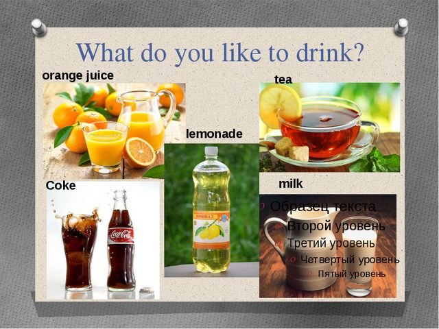 What do you like to drink? orange juice milk Coke lemonade tea