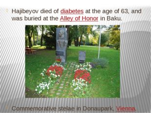 Hajibeyov died of diabetes at the age of 63, and was buried at the Alley of H