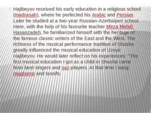 Hajibeyov received his early education in a religious school (madrasah), wher