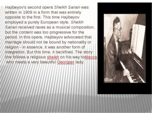 Hajibeyov's second opera Sheikh Sanan was written in 1909 in a form that was