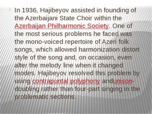 In 1936, Hajibeyov assisted in founding of the Azerbaijani State Choir within