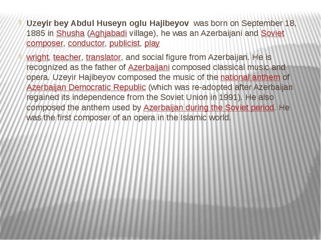 Uzeyir bey Abdul Huseyn oglu Hajibeyov  was born on September 18, 1885 in Shu...