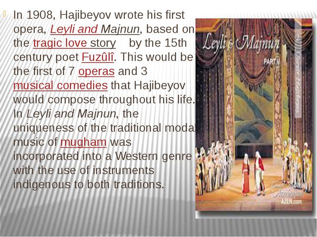 In 1908, Hajibeyov wrote his first opera, Leyli and Majnun, based on the trag...