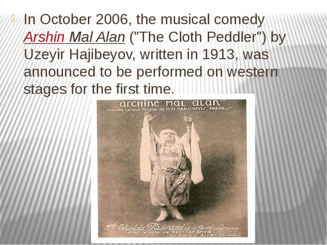 "In October 2006, the musical comedy Arshin Mal Alan (""The Cloth Peddler"") by..."