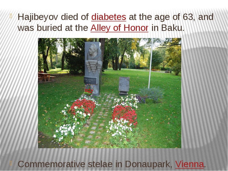 Hajibeyov died of diabetes at the age of 63, and was buried at the Alley of H...