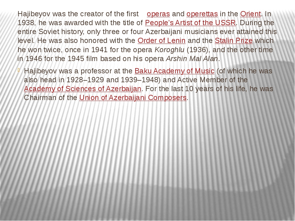 Hajibeyov was the creator of the first  operas and operettas in the Orient. I...