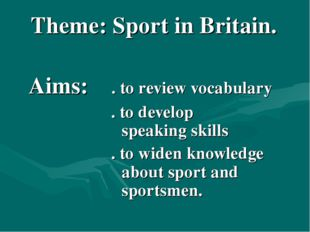 Theme: Sport in Britain. Aims: . to review vocabulary 	 . to develop 						sp