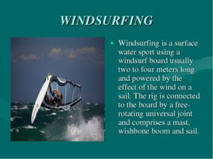 WINDSURFING Windsurfing is a surface water sport using a windsurf board usual