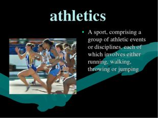 athletics A sport, comprising a group of athletic events or disciplines, each